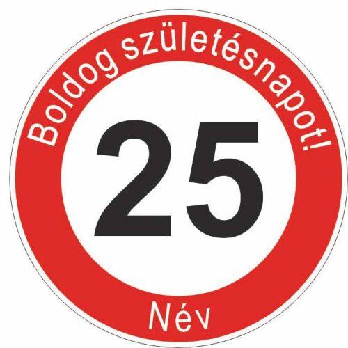 Boldog 25. születésnapot! sebességkorlátozó szülinapi tábla  - NÉVVEL