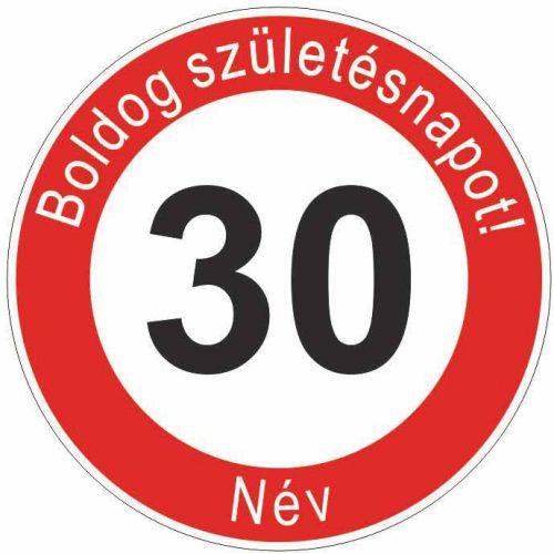 Boldog 30. születésnapot! sebességkorlátozó szülinapi tábla  - NÉVVEL