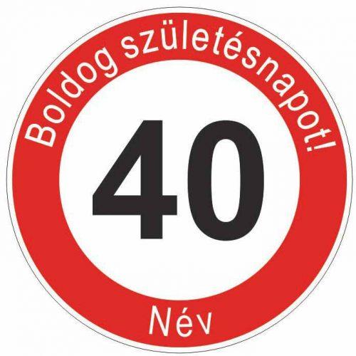 Boldog 40. születésnapot! sebességkorlátozó szülinapi tábla  - NÉVVEL