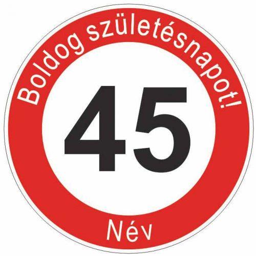 Boldog 45. születésnapot! sebességkorlátozó szülinapi tábla  - NÉVVEL