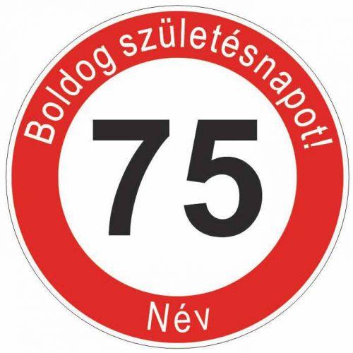 Boldog 75. születésnapot! sebességkorlátozó szülinapi tábla  - NÉVVEL