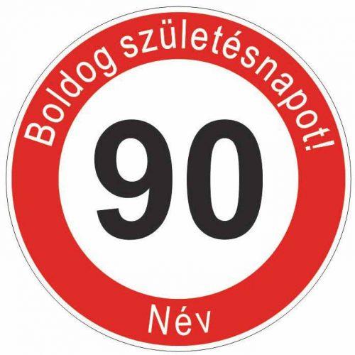 Boldog 90. születésnapot! sebességkorlátozó szülinapi tábla  - NÉVVEL