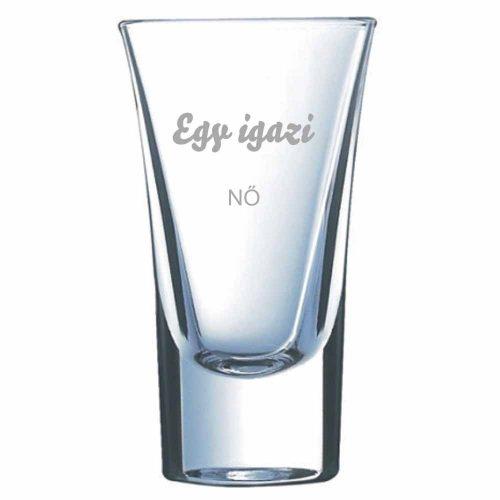 Pálinkás pohár EGY IGAZI NŐ - névvel is kérhető